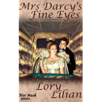 Mrs Darcy's Fine Eyes: A Pride and Prejudice Novella (Hot Mush Series Book 2) (English Edition)