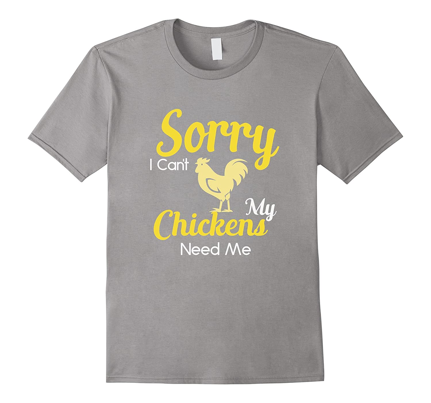 Funny Pet Chicken T shirt Sorry I Cant My Chickens Need Me-Teevkd