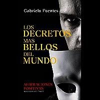 LOS DECRETOS MAS BELLOS DEL MUNDO: AFIRMACIONES POSITIVAS (Spanish Edition)