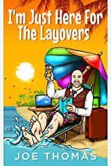 I'm Just Here For The Layovers (Flight Attendant Joe series Book 3) Kindle Edition