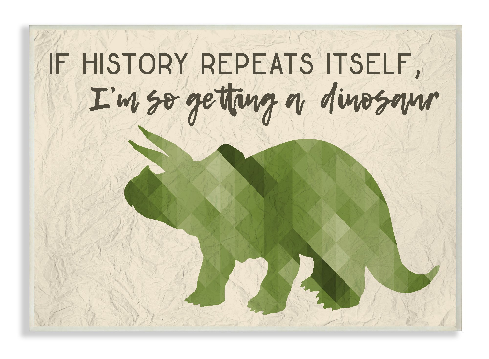 The Stupell Home Décor Collection I'm So Getting a Dinosaur Green Triceratops Wall Plaque Art, 10 x 15