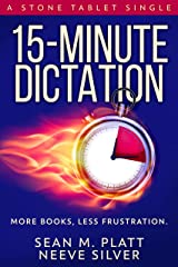 15-Minute Dictation: More Books, Less Frustration. (Stone Tablet Singles Book 4) Kindle Edition
