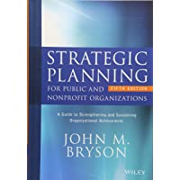 Strategic Planning for Public and Nonprofit Organizations: A Guide to Strengthening and Sustaining Organizational Achievement, Fifth Edition
