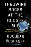 Throwing Rocks at the Google Bus: How Growth Became the Enemy of Prosperity