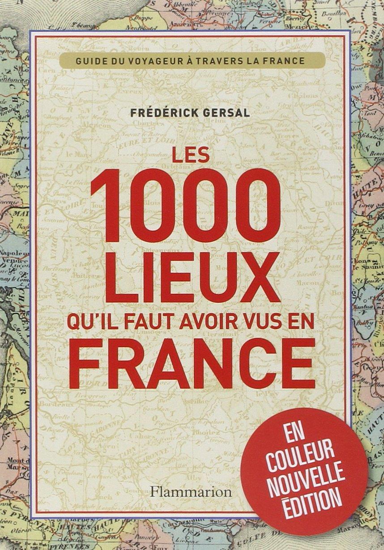 Amazon.fr - 1000 lieux qu'il faut avoir vus en France Nouvelle Édition  couleurs - Frédérick Gersal - Livres
