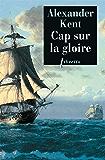 Cap Sur La Gloire: Une aventure de Richard Bolitho (Littérature étrangère)