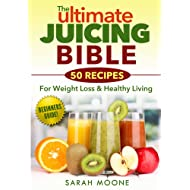 The ULTIMATE Juicing Bible - 50 Recipes For Weight Loss & Healthy Living (Quick, Simple, Tasty!)