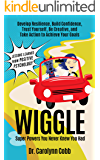 Wiggle: Super Powers You Never Knew You Had: Develop Resilience, Build Confidence, Trust Yourself, Be Creative, and Take Action to Achieve Your Goals (Lessons Learned From Positive Psychology Book 1)