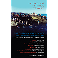 """The Oberon Anthology of Contemporary Irish Plays: 'This is just this. This isn't real. It's money.': """"This Is Just This. This Is Not Real. It's Just Money"""" (Oberon Modern Playwrights)"""