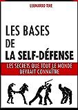 Les bases de la self-défense: Les secrets que tout le monde devrait connaître