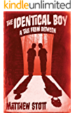The Identical Boy (A Tale From Between)
