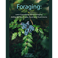 Foraging: Learn Everything About Foraging: Edible Berries, Plants, Roots and Mushrooms (English Edition)