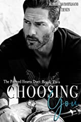 Choosing You: The Pierced Hearts Duet: Book Two Kindle Edition