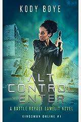 ALT CONTROL ENTER: A Battle Royale GameLit Novel (Kingsman Online Book 1) Kindle Edition