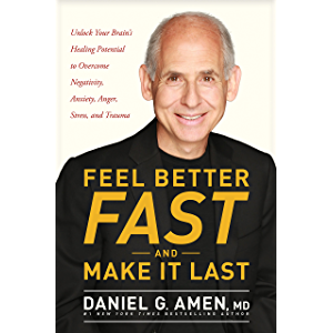 Feel Better Fast and Make It Last: Unlock Your Brain's Healing Potential to Overcome Negativity, Anxiety, Anger, Stress…