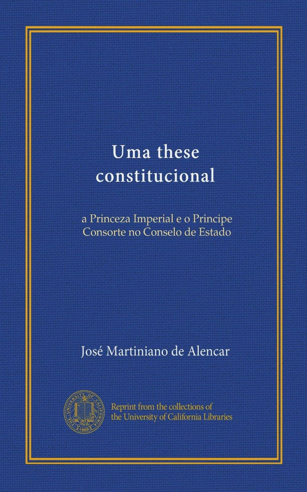 Read Online Uma these constitucional (Vol-1): a Princeza Imperial e o Principe Consorte no Conselo de Estado (Portuguese Edition) PDF