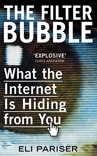 The Filter Bubble: What The Internet Is Hiding From You (English Edition)