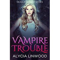 Vampire Trouble (Deadly Destiny Book 1)