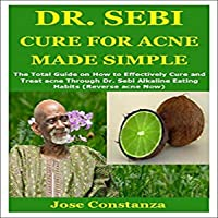 Dr. Sebi Cure for Acne Made Simple: The Total Guide on How to Effectively Cure and...