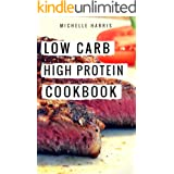 Low Carb High Protein Cookbook: Easy And Delicious High Protein Low Carb Diet Recipes For Burning Fat (Low Carb Cookbook Book