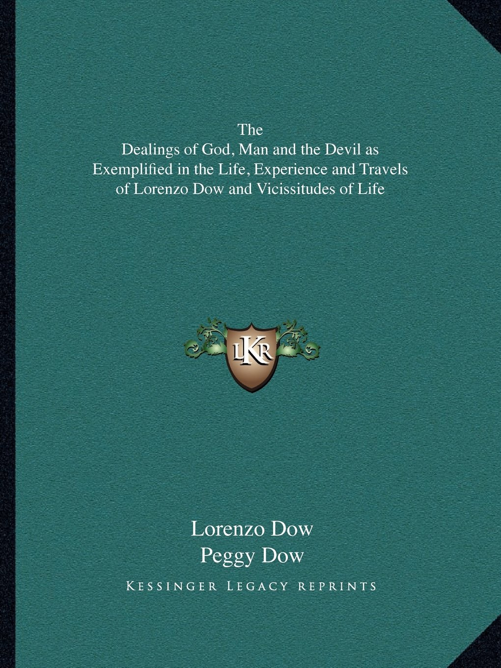 Download The Dealings of God, Man and the Devil as Exemplified in the Life, Experience and Travels of Lorenzo Dow and Vicissitudes of Life pdf epub