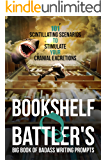 Bookshelf Q. Battler's Big Book of Badass Writing Prompts: 101 Scintillating Scenarios to Stimulate Your Cranial…
