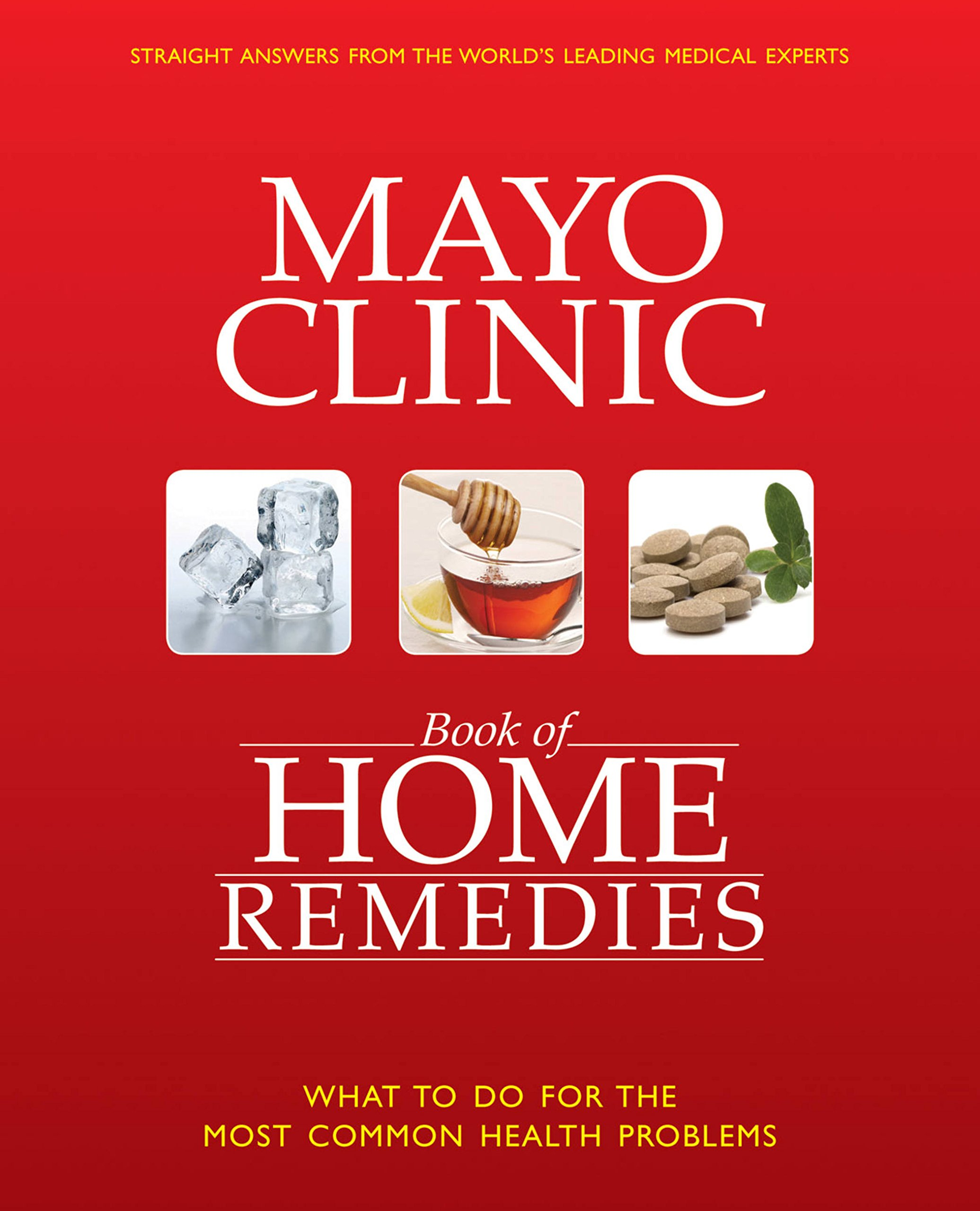 The Mayo Clinic Book of Home Remedies: What to Do For The