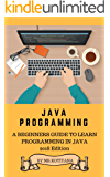 Java: A Beginners Complete Reference Guide to Learn The Java Programming. (Beginner's Guide)