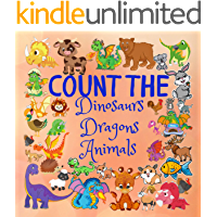 Count the Dinosaurs Dragons Animals: A First Counting Book for Toddlers,A Fun Picture Puzzle Book for 2-5 Year Olds (Counting Books for Kids, Learning to Count Books)