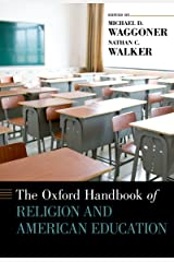 The Oxford Handbook of Religion and American Education (Oxford Handbooks) Kindle Edition