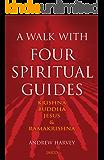 A Walk with Four Spiritual Guides: Krishna, Buddha, Jesus, and Ramakrishna