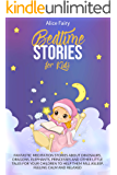 Bedtime Stories for kids: Fantastic Meditation Stories About Dinosaurs, Dragons, Elephants, Princesses And Other Little Tales For Your Children To Help Them Fall Asleep, Feeling Calm And Relaxed