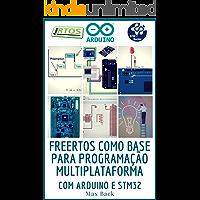freeRTOS como base para programação multiplataforma: Com Arduino e STM32