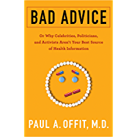 Bad Advice: Or Why Celebrities, Politicians, and Activists Aren't Your Best Source of Health Information