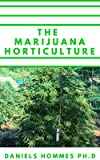 THE MARIJUANA HORTICULTURE: step by step on Growing Marijuana Outdoors,  Indoors, With New Techniques 2020 Edition