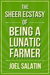 The Sheer Ecstasy of Being a Lunatic Farmer Kindle Edition