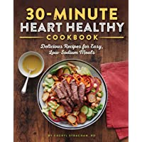 The 30-Minute Heart Healthy Cookbook: Delicious Recipes for Easy, Low-Sodium Meals
