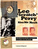 Lee 'Scratch' Perry - Kiss Me Neck: The Scratch Story in Words, Pictures and Records