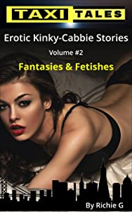 Taxi Tales: Volume 2 - Fantasies & Fetishes
