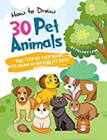 How To Draw 30 Pet Animals: The Step By Step Book