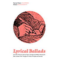 Lyrical Ballads and other Poems by Samuel Taylor Coleridge and William Wordsworth (Also contains Their Thoughts On Poetry Principles and Secrets): Collections ... Dungeon, The Nightingale, Dejection: An Ode