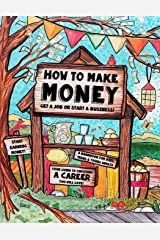 How to Make Money - A Handbook for Teens, Kids & Young Adults: What Do You Want to Be When You Grow Up? What do You Want to Be Now? Dishwashers, ... Money & How to Make Money Set) (Volume 1) Paperback
