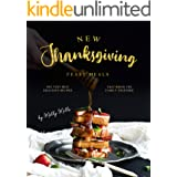 New Thanksgiving Feast Meals: The Very Best Delicious Recipes That Bring the Family Together