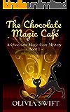 The Chocolate Magic Café: A Chocolate Magic Cozy Mystery - BOOK 1