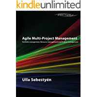 Agile Multi-Project Management: Portfolio management, Resource management and  Product management (Agile Product Development Book 1)