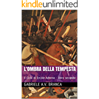 L'Ombra della Tempesta: Il Ciclo di Ercole Adorno - libro secondo (Italian Edition)