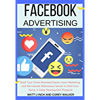 Facebook Advertising: Build Your Online Business Empire, Learn Marketing and the Internet Millionaire's Secret to Work from Home, A Sales Development Playbook (Business and Money 1) (English Edition)