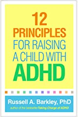 12 Principles for Raising a Child with ADHD Kindle Edition