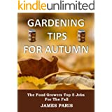 Gardening Tips For Autumn: The Food Growers Top 5 Jobs For The Fall - Including Tasty Jam And Pickle Recipes! (Seasonal Garde