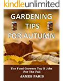 Gardening Tips For Autumn: The Food Growers Top 5 Jobs For The Fall - Including Tasty Jam And Pickle Recipes! (Seasonal…